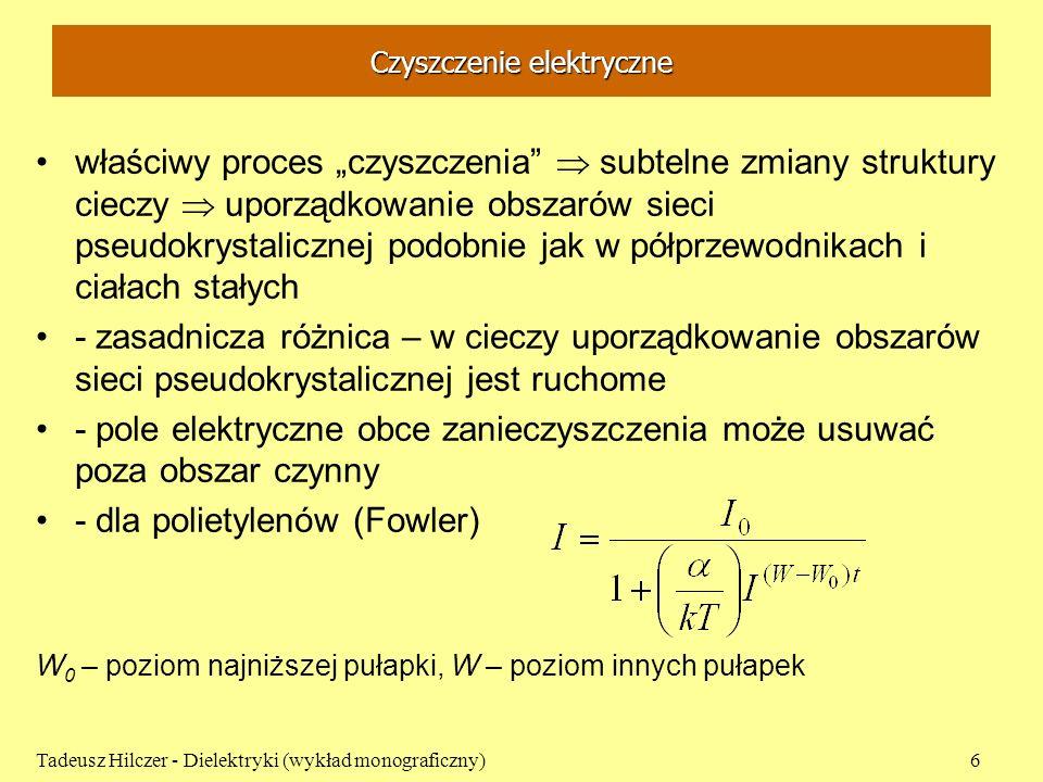 Teoria Jaffego Ogólna teoria jonizacji Jaffego (1913) – jonizacja kolumnowa –jony rozłożone są nierównomiernie pierwotne kolumny rozszerzają się na skutek dyfuzji –gęstość poprzeczna n 0 wzdłuż kolumny natychmiast po jonizacji N 0 – gęstość liniowa, r – promień kolumny, r 0 – średnia odległość jonu od środka kolumny Tadeusz Hilczer - Dielektryki (wykład monograficzny)7