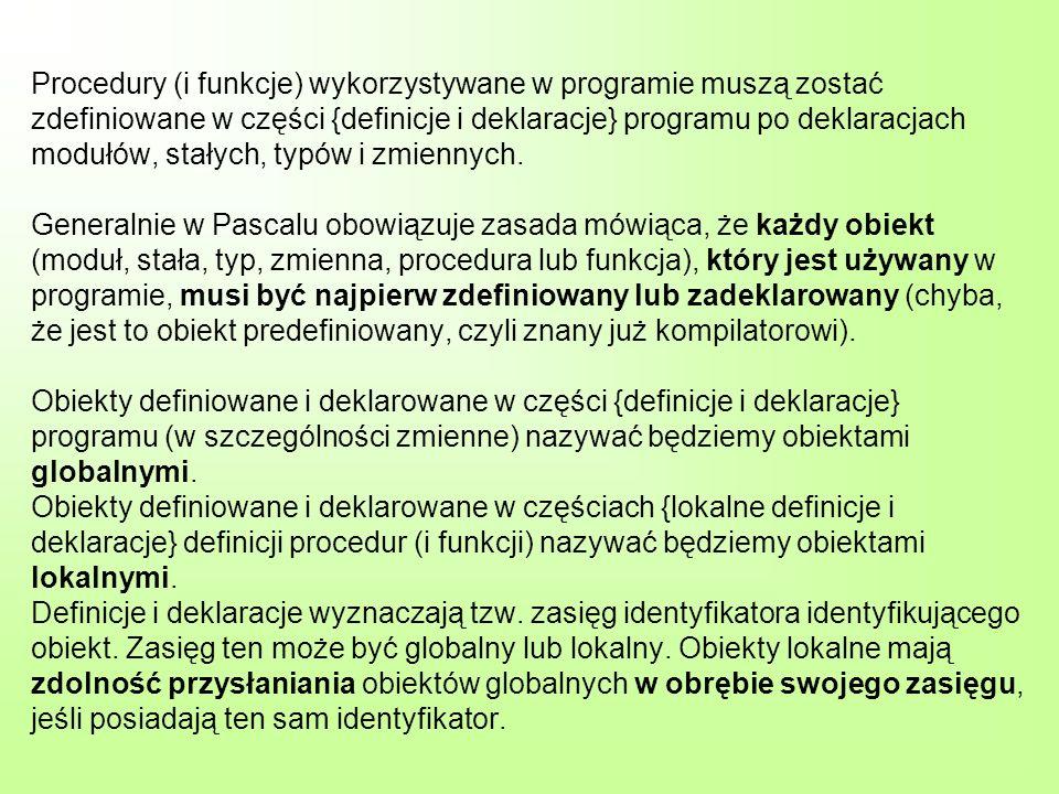 Procedury (i funkcje) wykorzystywane w programie muszą zostać zdefiniowane w części {definicje i deklaracje} programu po deklaracjach modułów, stałych
