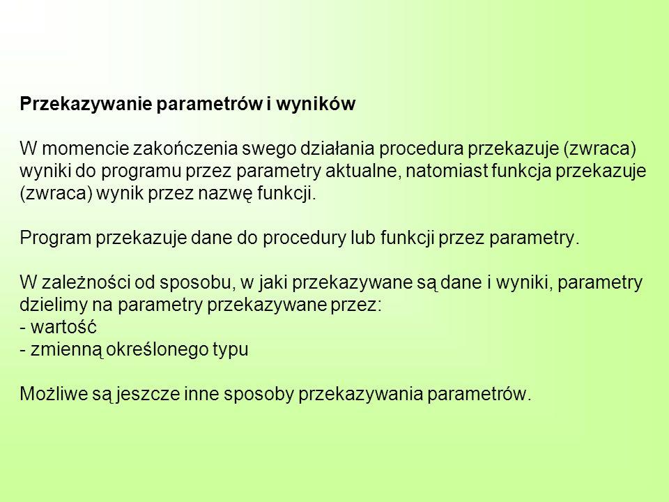 Przekazywanie parametrów i wyników W momencie zakończenia swego działania procedura przekazuje (zwraca) wyniki do programu przez parametry aktualne, n