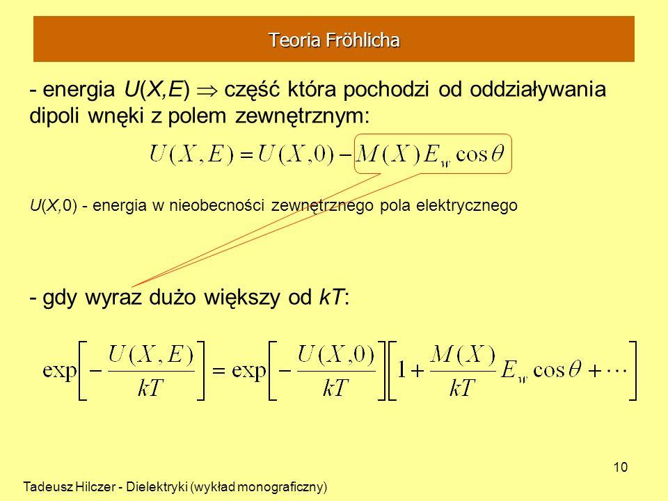 Tadeusz Hilczer - Dielektryki (wykład monograficzny) 10 U(X,0) - energia w nieobecności zewnętrznego pola elektrycznego - energia U(X,E) część która p