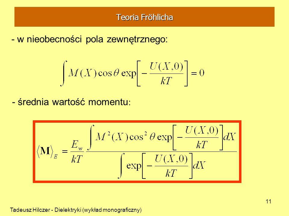 Tadeusz Hilczer - Dielektryki (wykład monograficzny) 11 - w nieobecności pola zewnętrznego: - średnia wartość momentu : Teoria Fröhlicha