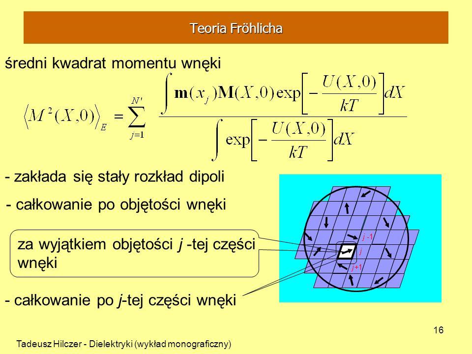 Tadeusz Hilczer - Dielektryki (wykład monograficzny) 16 - zakłada się stały rozkład dipoli za wyjątkiem objętości j -tej części wnęki średni kwadrat m