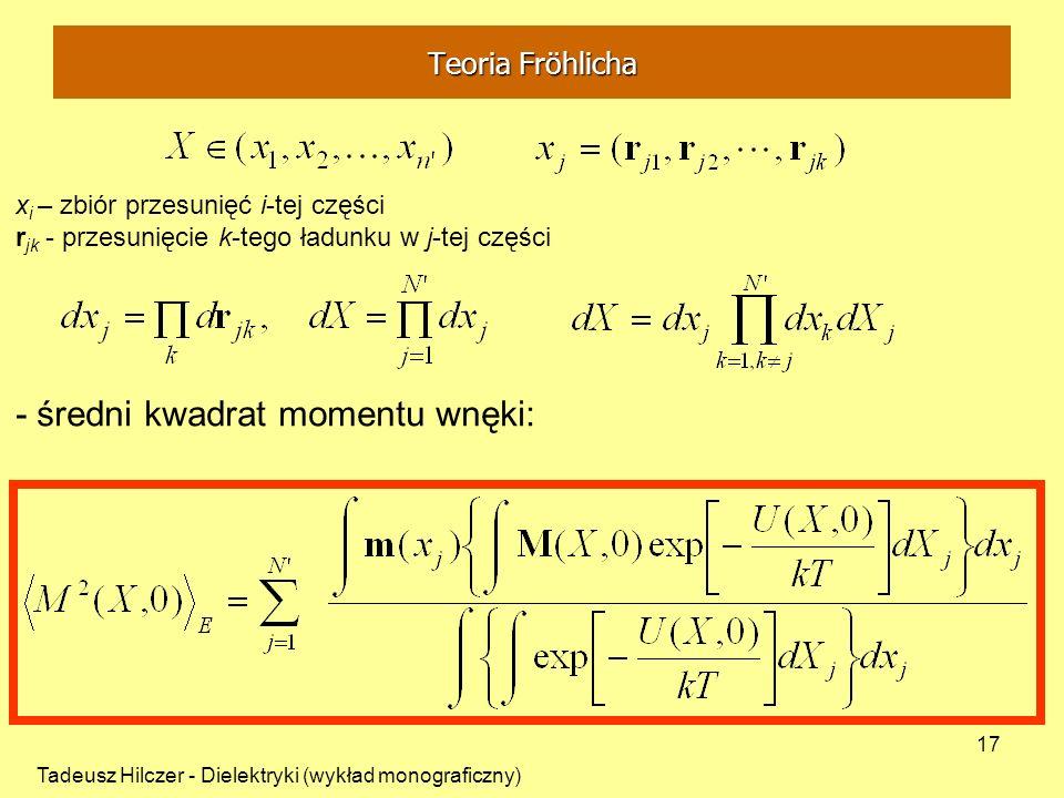 Tadeusz Hilczer - Dielektryki (wykład monograficzny) 17 x i – zbiór przesunięć i-tej części r jk - przesunięcie k-tego ładunku w j-tej części - średni