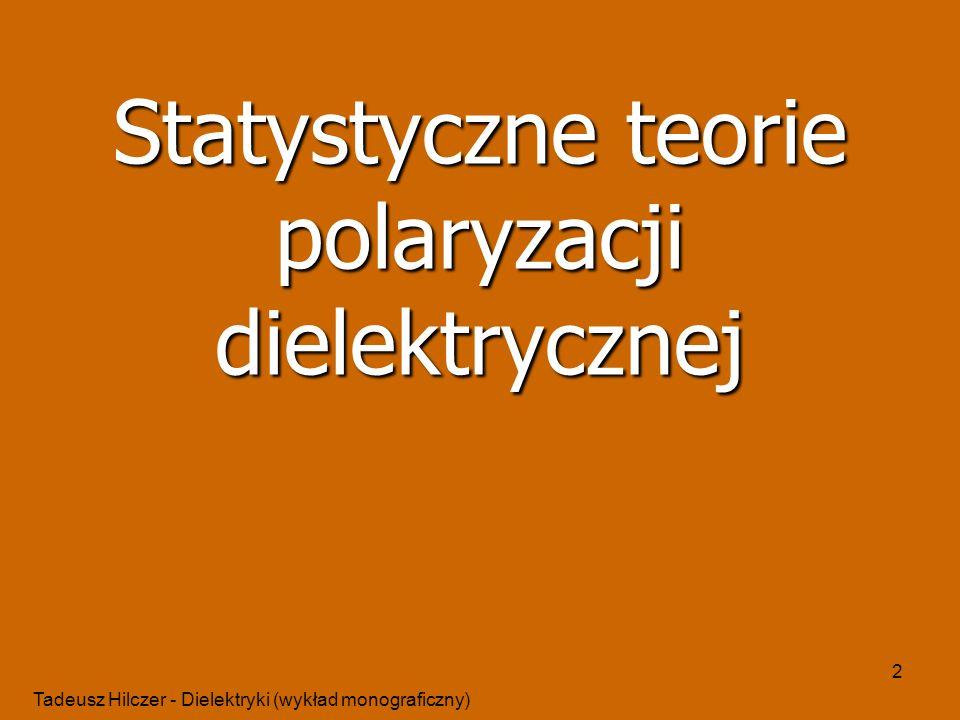 Tadeusz Hilczer - Dielektryki (wykład monograficzny) 2 Statystyczne teorie polaryzacji dielektrycznej