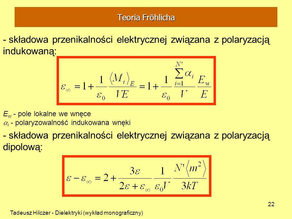 Tadeusz Hilczer - Dielektryki (wykład monograficzny) 22 E w - pole lokalne we wnęce i - polaryzowalność indukowana wnęki - składowa przenikalności ele