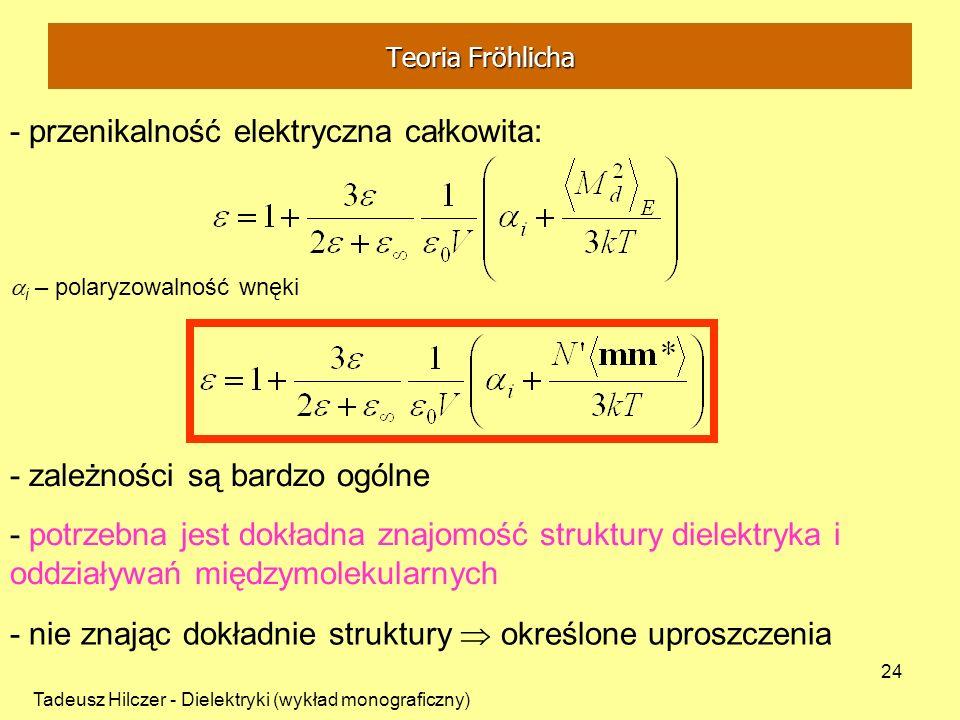 Tadeusz Hilczer - Dielektryki (wykład monograficzny) 24 - zależności są bardzo ogólne - przenikalność elektryczna całkowita: - potrzebna jest dokładna