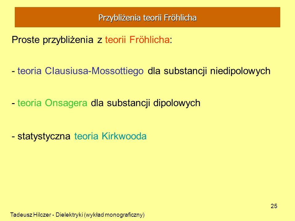 Tadeusz Hilczer - Dielektryki (wykład monograficzny) 25 Proste przybliżenia z teorii Fröhlicha: - teoria CIausiusa-Mossottiego dla substancji niedipol