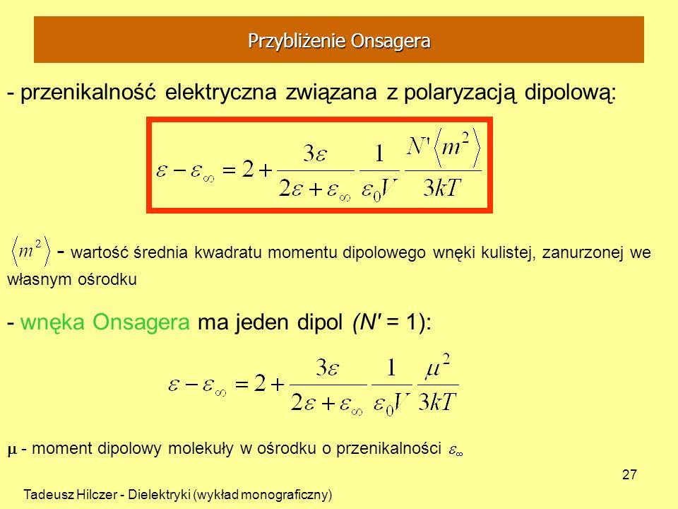 Tadeusz Hilczer - Dielektryki (wykład monograficzny) 27 - przenikalność elektryczna związana z polaryzacją dipolową: - wnęka Onsagera ma jeden dipol (