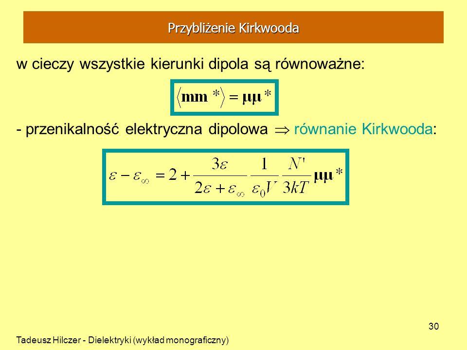 Tadeusz Hilczer - Dielektryki (wykład monograficzny) 30 w cieczy wszystkie kierunki dipola są równoważne: - przenikalność elektryczna dipolowa równani