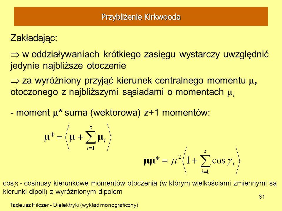Tadeusz Hilczer - Dielektryki (wykład monograficzny) 31 Zakładając: w oddziaływaniach krótkiego zasięgu wystarczy uwzględnić jedynie najbliższe otocze