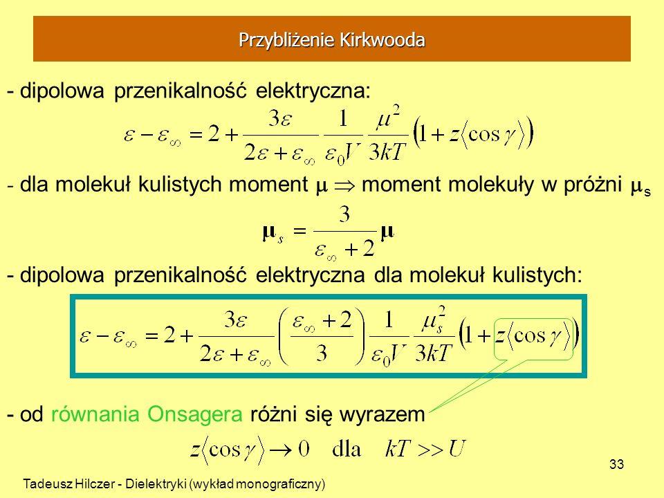 Tadeusz Hilczer - Dielektryki (wykład monograficzny) 33 - dla molekuł kulistych moment moment molekuły w próżni s - dipolowa przenikalność elektryczna