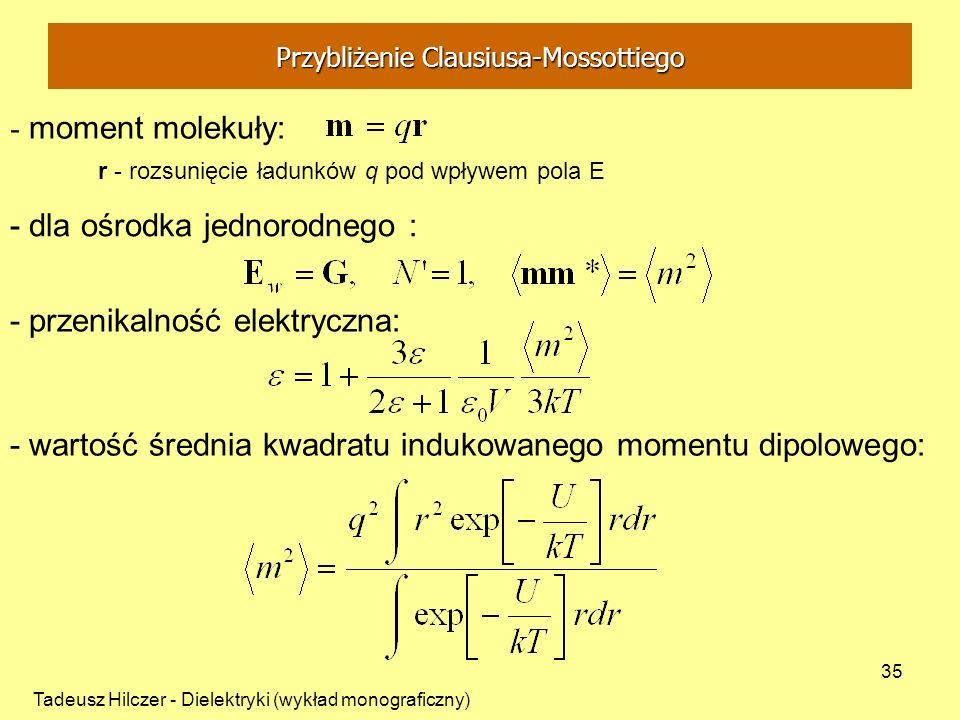 Tadeusz Hilczer - Dielektryki (wykład monograficzny) 35 - moment molekuły: - dla ośrodka jednorodnego : - przenikalność elektryczna: - wartość średnia