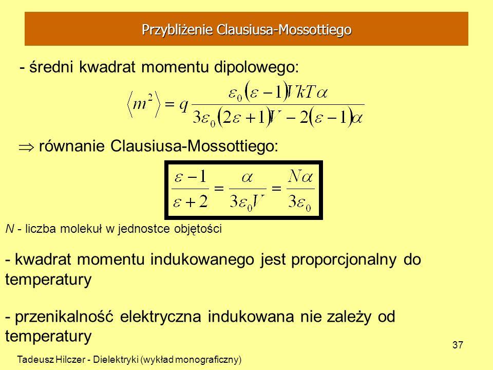 Tadeusz Hilczer - Dielektryki (wykład monograficzny) 37 - średni kwadrat momentu dipolowego: równanie Clausiusa-Mossottiego: - kwadrat momentu indukow