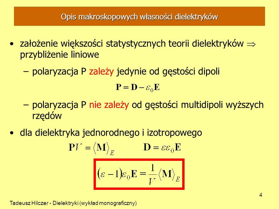 Tadeusz Hilczer - Dielektryki (wykład monograficzny) 4 Opis makroskopowych własności dielektryków założenie większości statystycznych teorii dielektry
