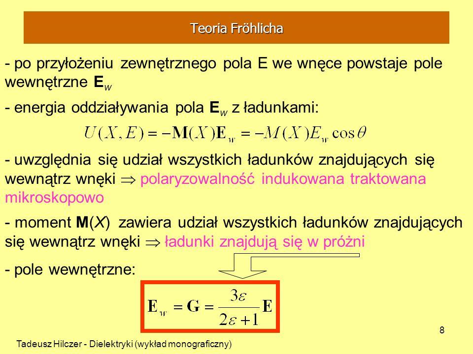 Tadeusz Hilczer - Dielektryki (wykład monograficzny) 8 - energia oddziaływania pola E w z ładunkami: - po przyłożeniu zewnętrznego pola E we wnęce pow
