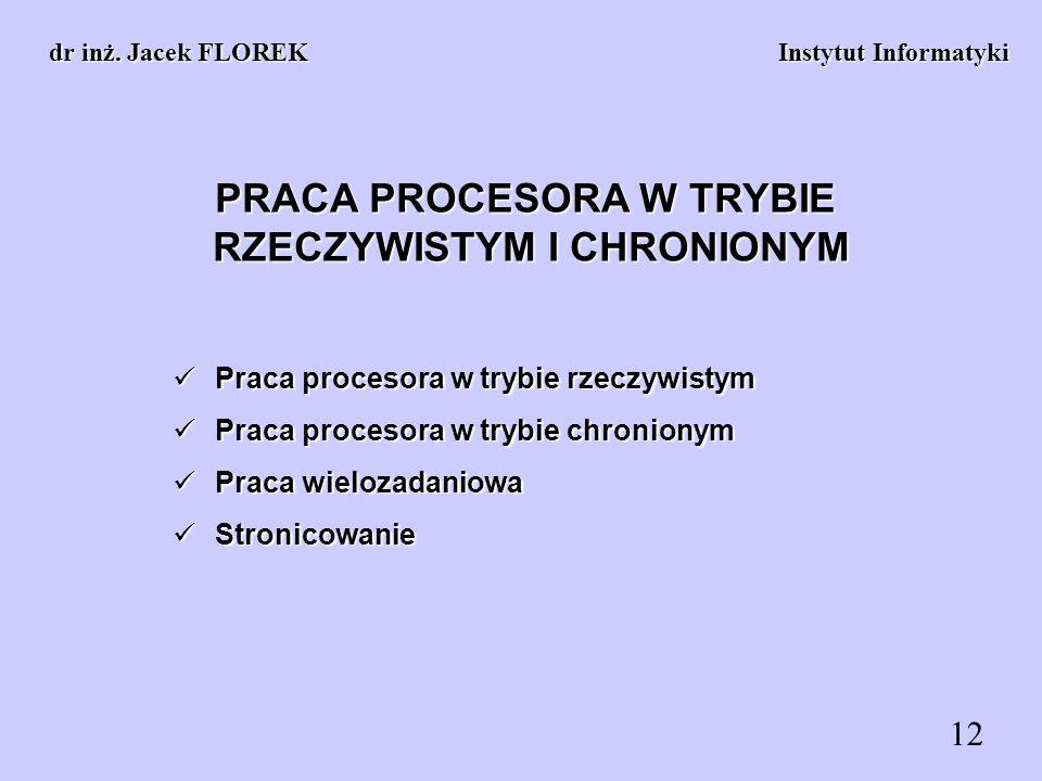 PRACA PROCESORA W TRYBIE RZECZYWISTYM I CHRONIONYM dr inż. Jacek FLOREK Instytut Informatyki Praca procesora w trybie rzeczywistym Praca procesora w t