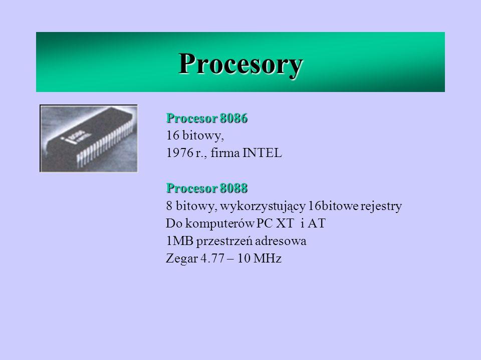 Procesory Procesor 8086 16 bitowy, 1976 r., firma INTEL Procesor 8088 8 bitowy, wykorzystujący 16bitowe rejestry Do komputerów PC XT i AT 1MB przestrz