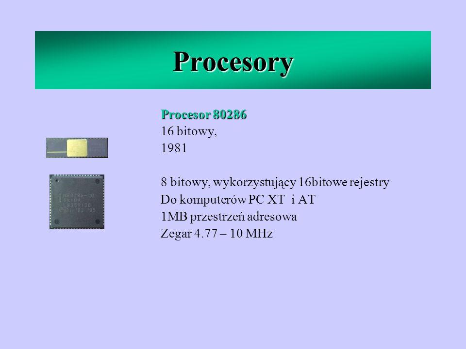 Procesory Procesor 80286 16 bitowy, 1981 8 bitowy, wykorzystujący 16bitowe rejestry Do komputerów PC XT i AT 1MB przestrzeń adresowa Zegar 4.77 – 10 M