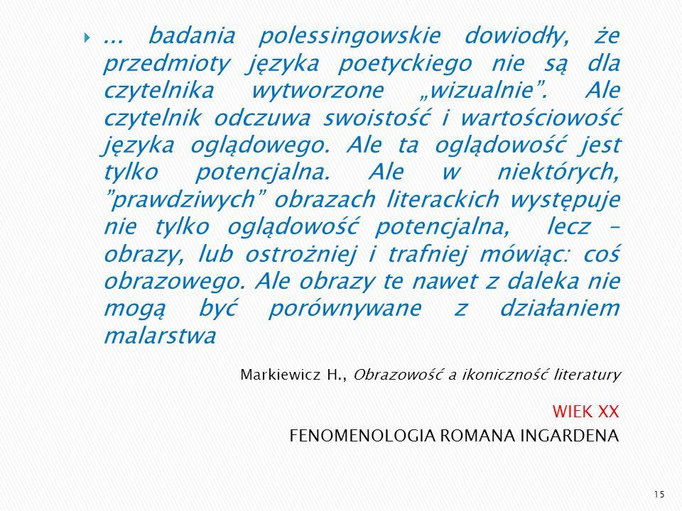 WIEK XX FENOMENOLOGIA ROMANA INGARDENA... badania polessingowskie dowiodły, że przedmioty języka poetyckiego nie są dla czytelnika wytworzone wizualni