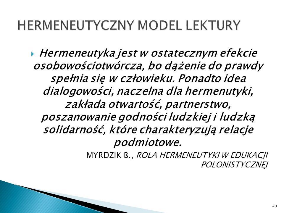 Hermeneutyka jest w ostatecznym efekcie osobowościotwórcza, bo dążenie do prawdy spełnia się w człowieku. Ponadto idea dialogowości, naczelna dla herm