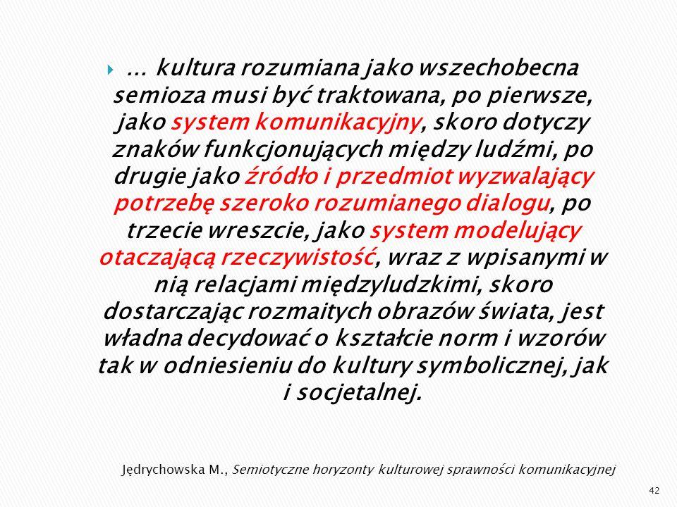 Jędrychowska M., Semiotyczne horyzonty kulturowej sprawności komunikacyjnej... kultura rozumiana jako wszechobecna semioza musi być traktowana, po pie