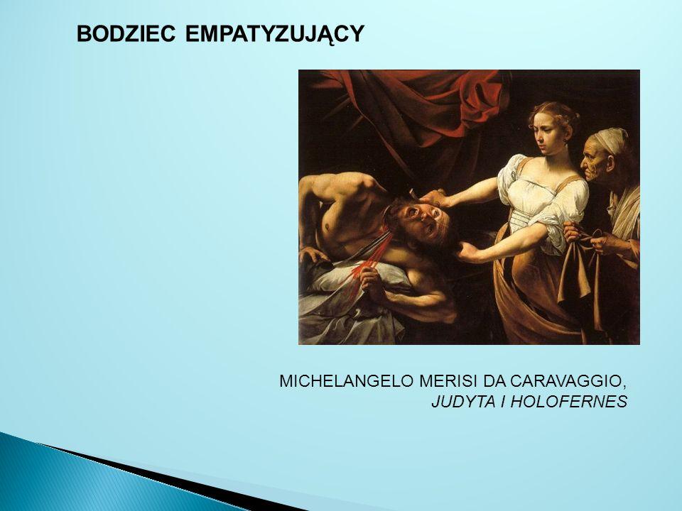 BODZIEC EMPATYZUJĄCY MICHELANGELO MERISI DA CARAVAGGIO, JUDYTA I HOLOFERNES