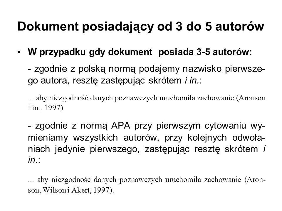 W przypadku gdy dokument posiada 3-5 autorów: - zgodnie z polską normą podajemy nazwisko pierwsze- go autora, resztę zastępując skrótem i in.:... aby