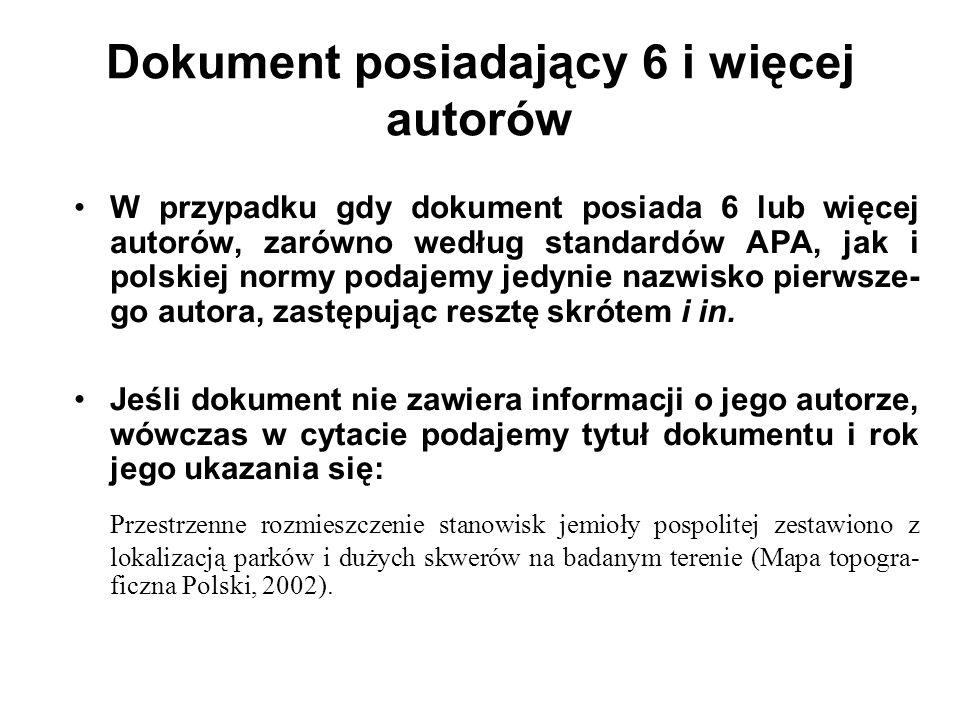 W przypadku gdy dokument posiada 6 lub więcej autorów, zarówno według standardów APA, jak i polskiej normy podajemy jedynie nazwisko pierwsze- go auto