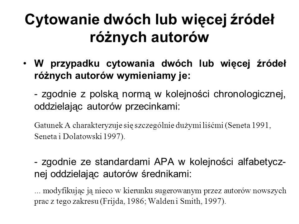 W przypadku cytowania dwóch lub więcej źródeł różnych autorów wymieniamy je: - zgodnie z polską normą w kolejności chronologicznej, oddzielając autoró