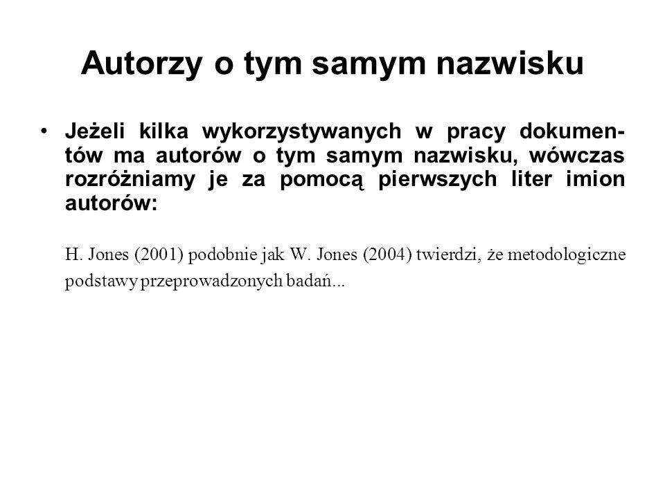 Autorzy o tym samym nazwisku Jeżeli kilka wykorzystywanych w pracy dokumen- tów ma autorów o tym samym nazwisku, wówczas rozróżniamy je za pomocą pier