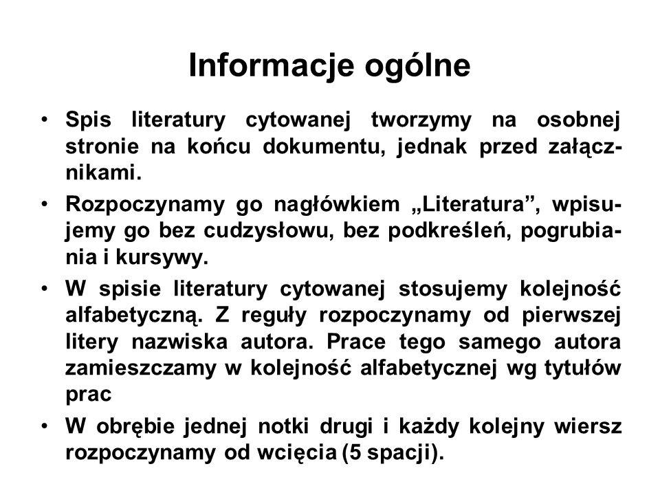Informacje ogólne Spis literatury cytowanej tworzymy na osobnej stronie na końcu dokumentu, jednak przed załącz- nikami. Rozpoczynamy go nagłówkiem Li
