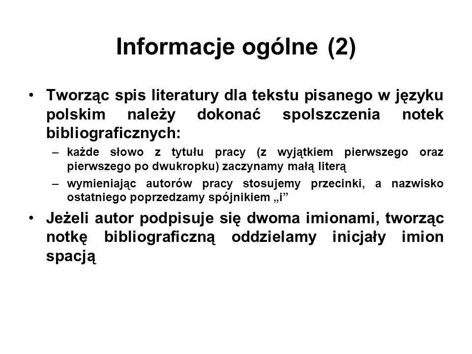 Informacje ogólne (2) Tworząc spis literatury dla tekstu pisanego w języku polskim należy dokonać spolszczenia notek bibliograficznych: –każde słowo z