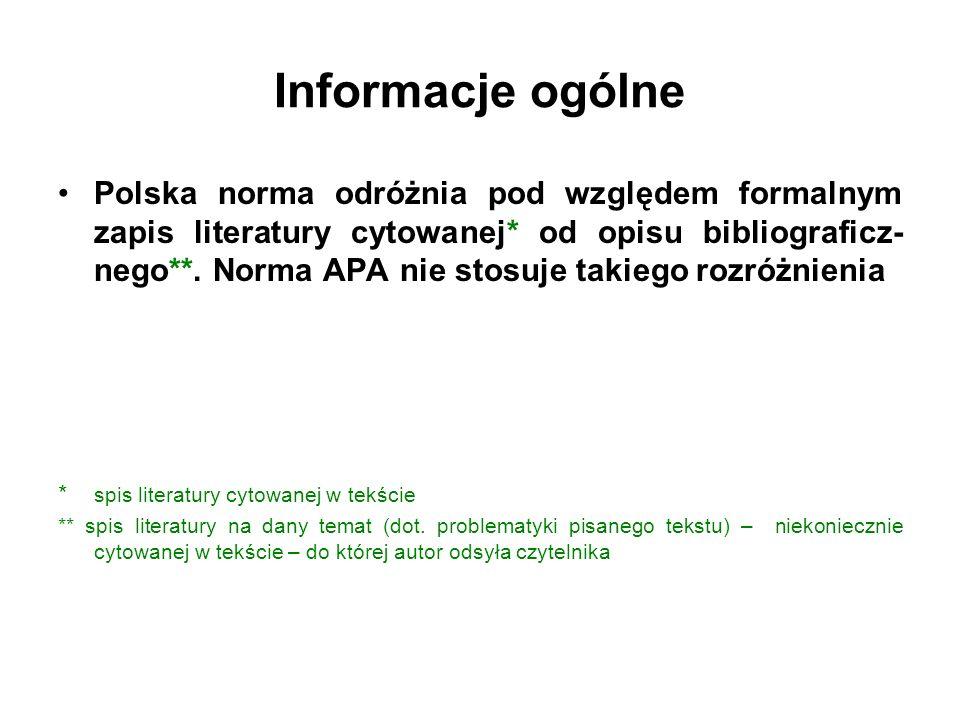 Informacje ogólne Polska norma odróżnia pod względem formalnym zapis literatury cytowanej* od opisu bibliograficz- nego**. Norma APA nie stosuje takie