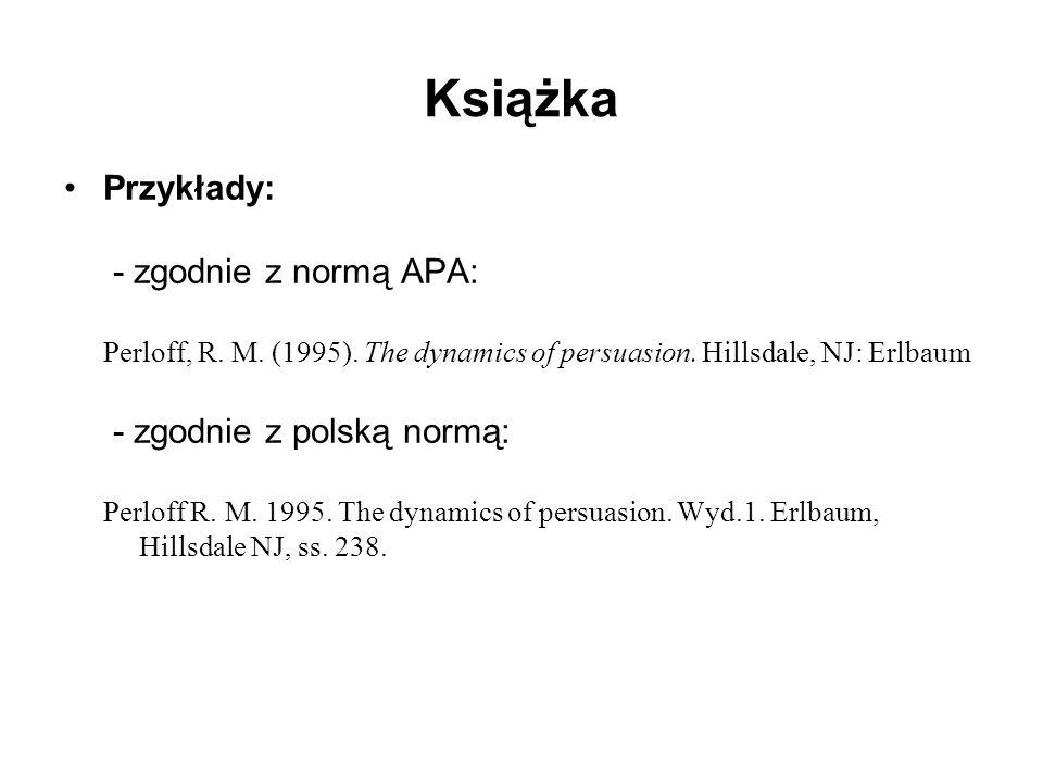 Przykłady: - zgodnie z normą APA: Perloff, R. M. (1995). The dynamics of persuasion. Hillsdale, NJ: Erlbaum - zgodnie z polską normą: Perloff R. M. 19