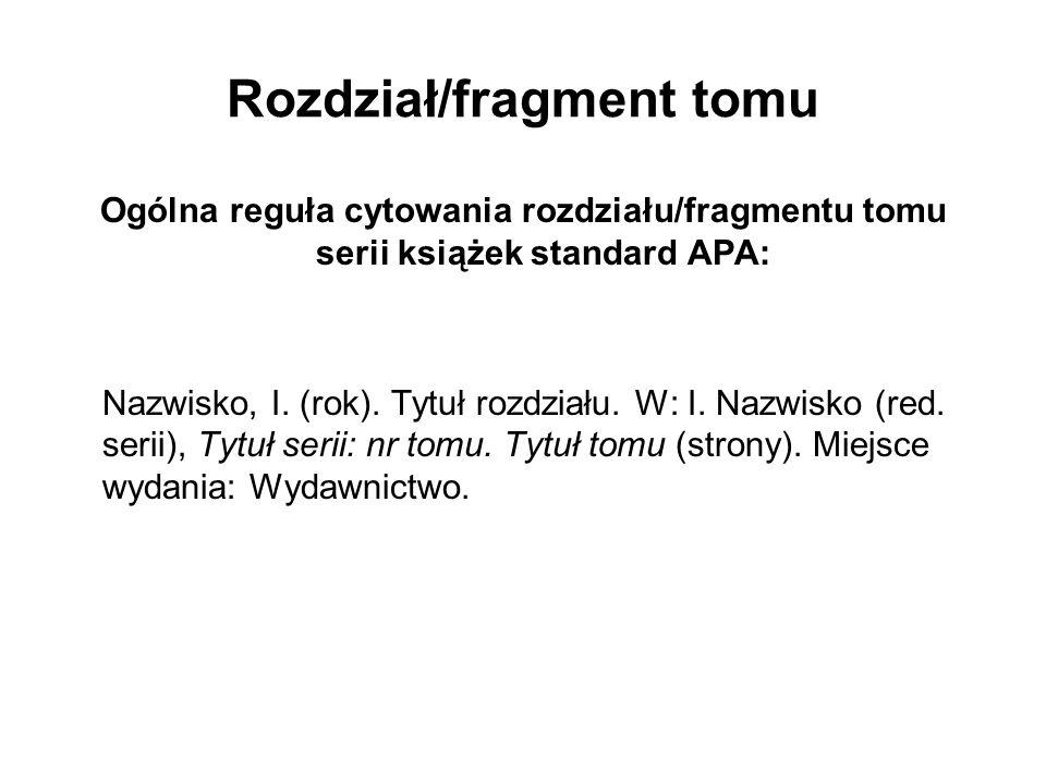 Rozdział/fragment tomu Ogólna reguła cytowania rozdziału/fragmentu tomu serii książek standard APA: Nazwisko, I. (rok). Tytuł rozdziału. W: I. Nazwisk
