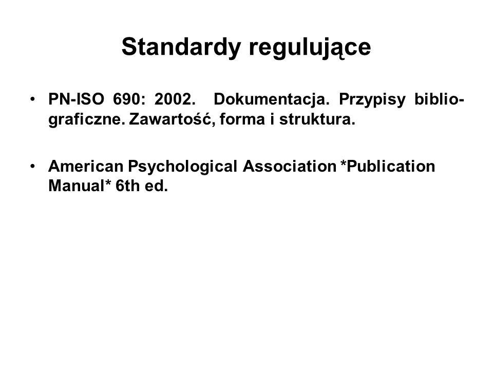 Standardy regulujące PN-ISO 690: 2002. Dokumentacja. Przypisy biblio- graficzne. Zawartość, forma i struktura. American Psychological Association *Pub
