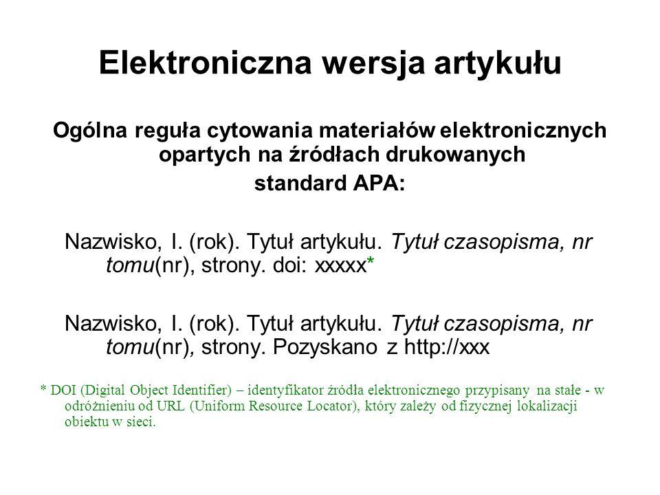 Elektroniczna wersja artykułu Ogólna reguła cytowania materiałów elektronicznych opartych na źródłach drukowanych standard APA: Nazwisko, I. (rok). Ty