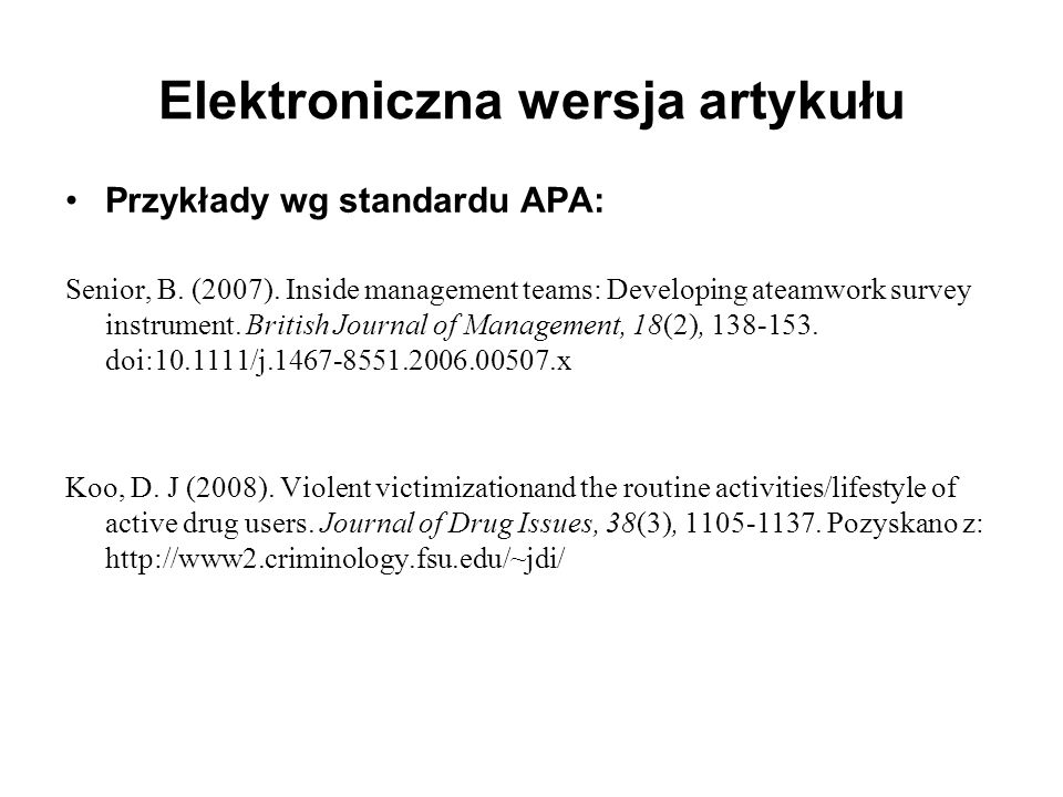 Przykłady wg standardu APA: Senior, B. (2007). Inside management teams: Developing ateamwork survey instrument. British Journal of Management, 18(2),