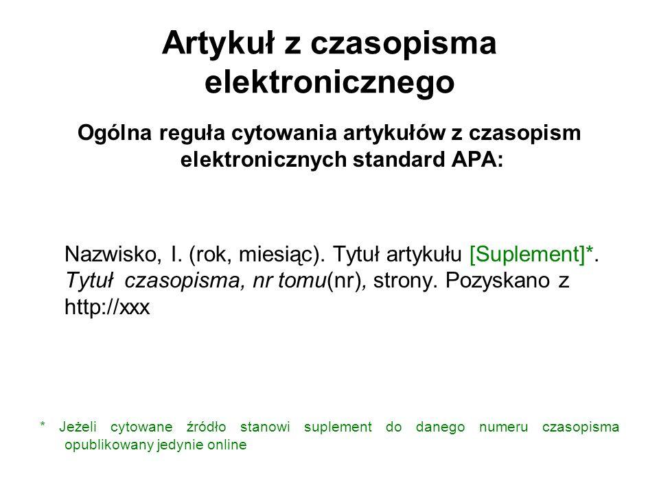 Artykuł z czasopisma elektronicznego Ogólna reguła cytowania artykułów z czasopism elektronicznych standard APA: Nazwisko, I. (rok, miesiąc). Tytuł ar