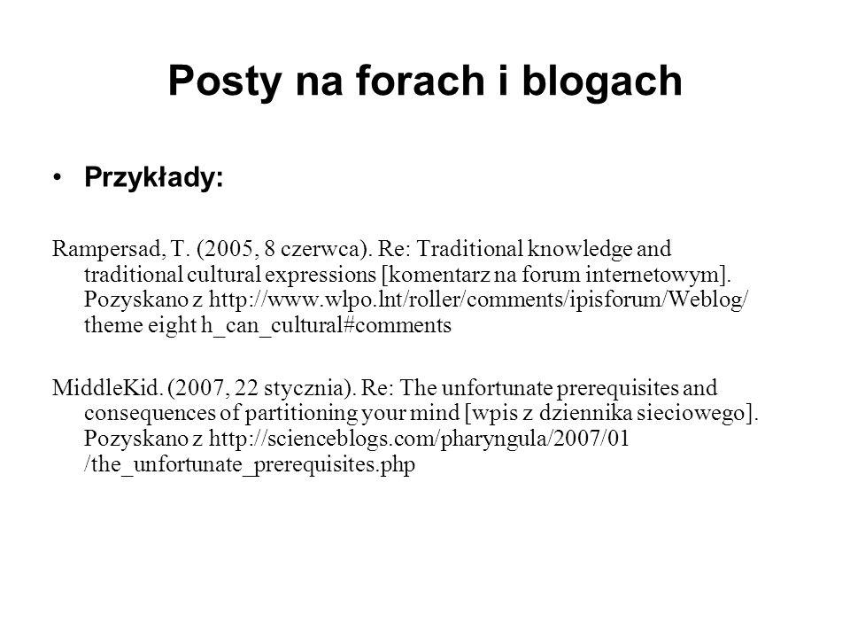 Przykłady: Rampersad, T. (2005, 8 czerwca). Re: Traditional knowledge and traditional cultural expressions [komentarz na forum internetowym]. Pozyskan