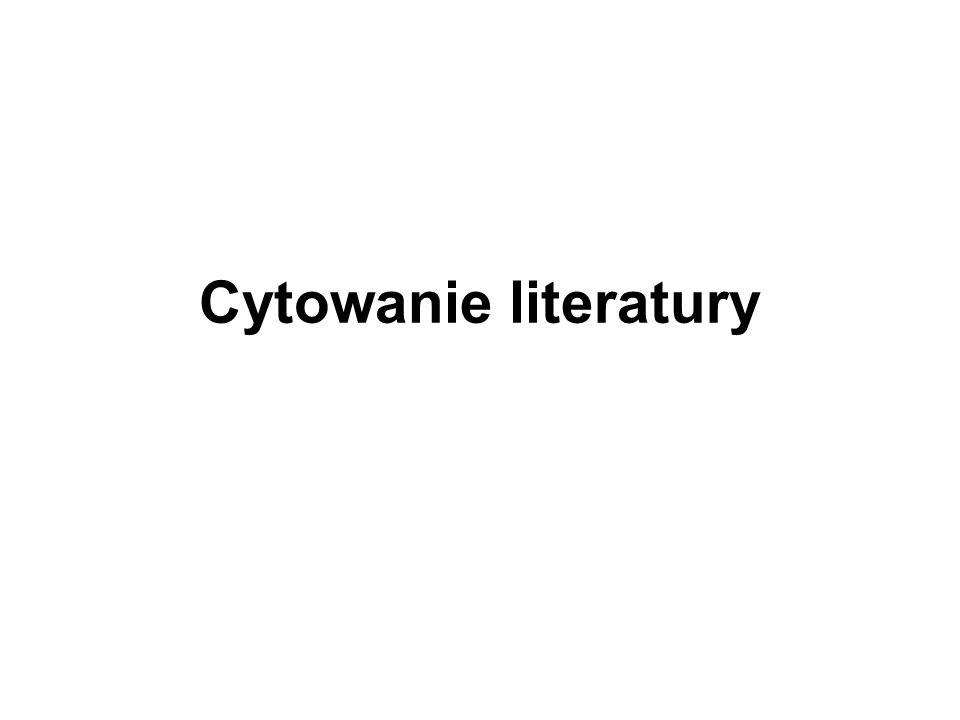 Informacje ogólne W tekście cytat (nazwisko autora oraz roku ukazania się dokumentu) wpisujemy w nawiasie okrągłym.