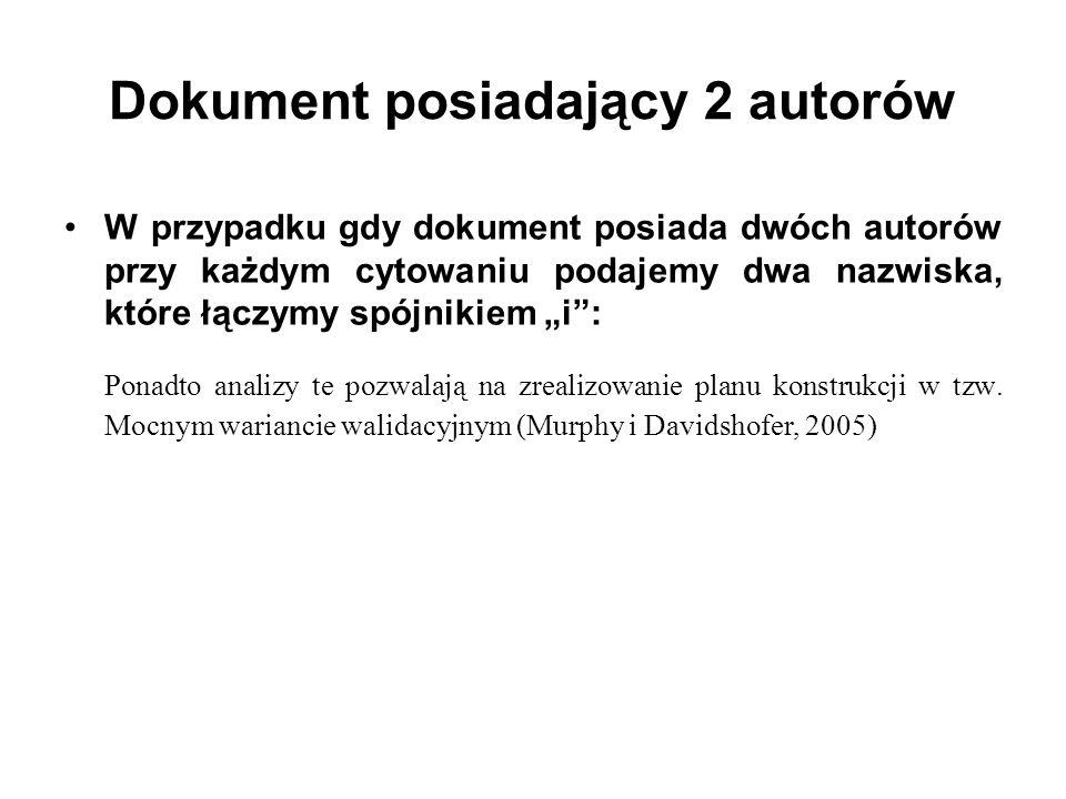 W przypadku gdy dokument posiada 3-5 autorów: - zgodnie z polską normą podajemy nazwisko pierwsze- go autora, resztę zastępując skrótem i in.:...
