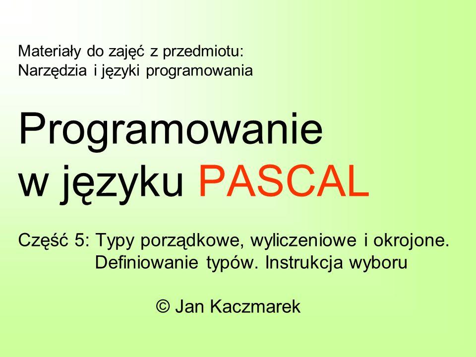 Materiały do zajęć z przedmiotu: Narzędzia i języki programowania Programowanie w języku PASCAL Część 5: Typy porządkowe, wyliczeniowe i okrojone. Def