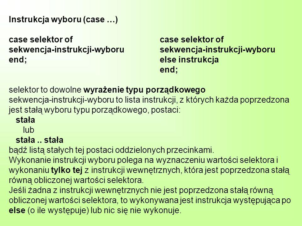 Instrukcja wyboru (case …) case selektor of case selektor of sekwencja-instrukcji-wyboru sekwencja-instrukcji-wyboru end; else instrukcja end; selekto
