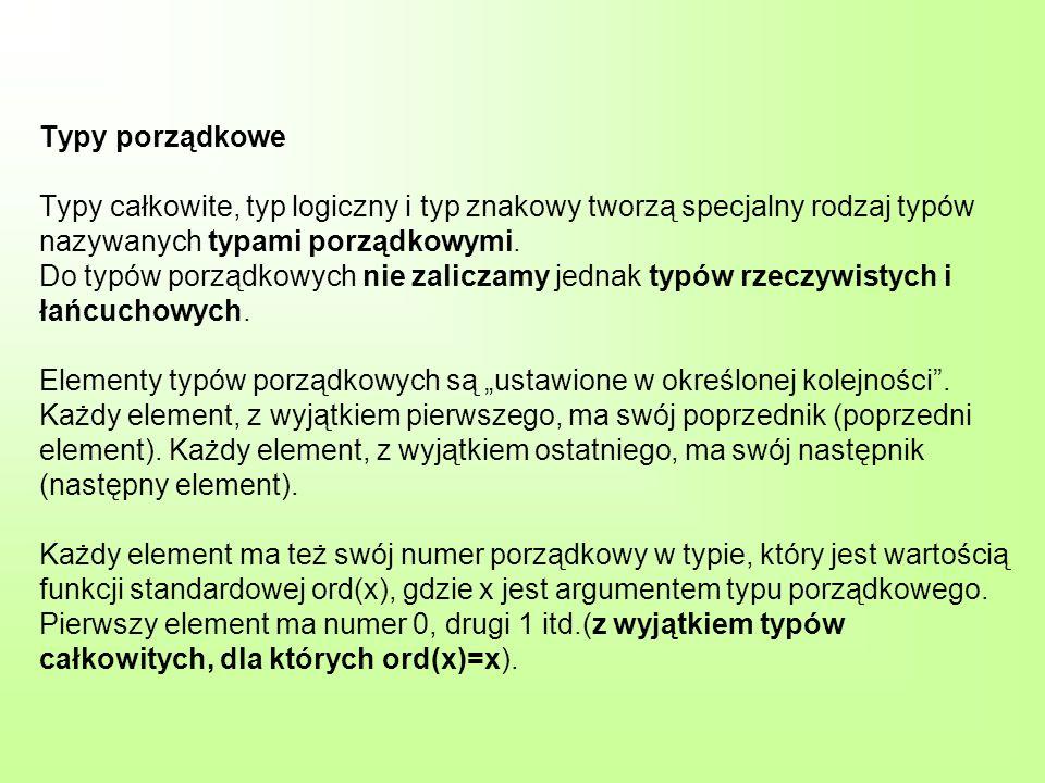 Typy porządkowe Typy całkowite, typ logiczny i typ znakowy tworzą specjalny rodzaj typów nazywanych typami porządkowymi. Do typów porządkowych nie zal