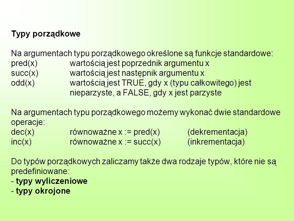 Typy wyliczeniowe Typ wyliczeniowy nie jest predefiniowany, tzn.
