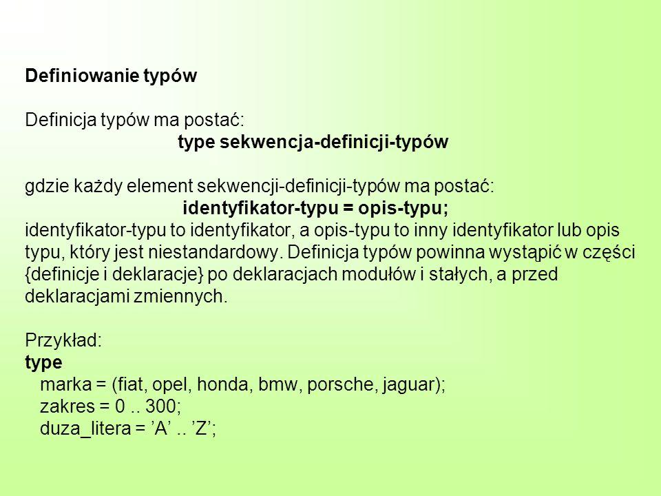 Definiowanie typów Definicja typów ma postać: type sekwencja-definicji-typów gdzie każdy element sekwencji-definicji-typów ma postać: identyfikator-ty