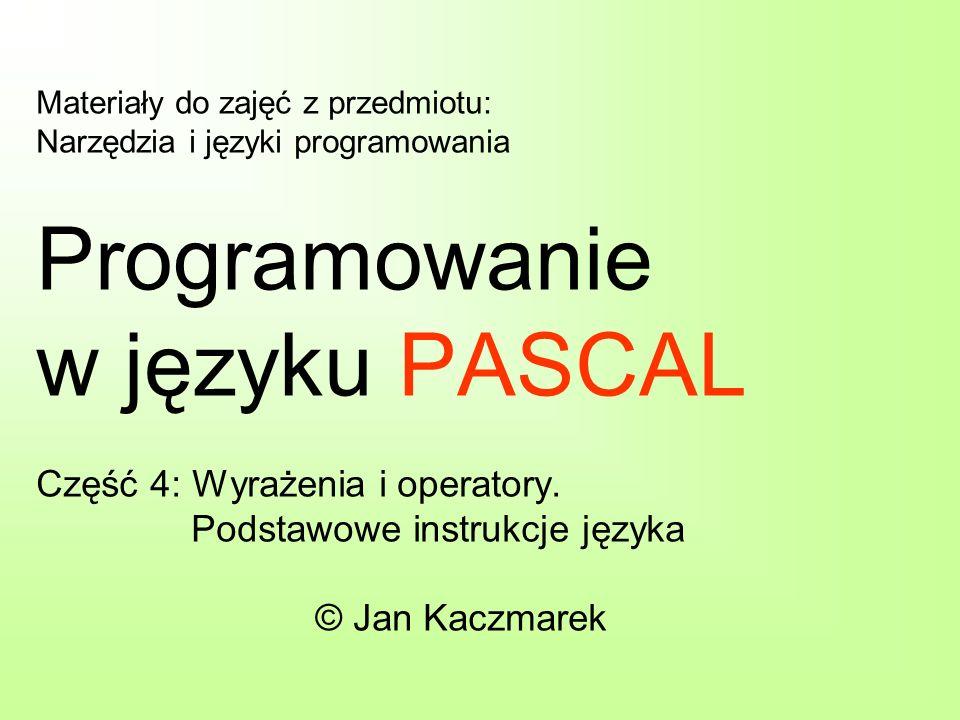 Materiały do zajęć z przedmiotu: Narzędzia i języki programowania Programowanie w języku PASCAL Część 4: Wyrażenia i operatory.