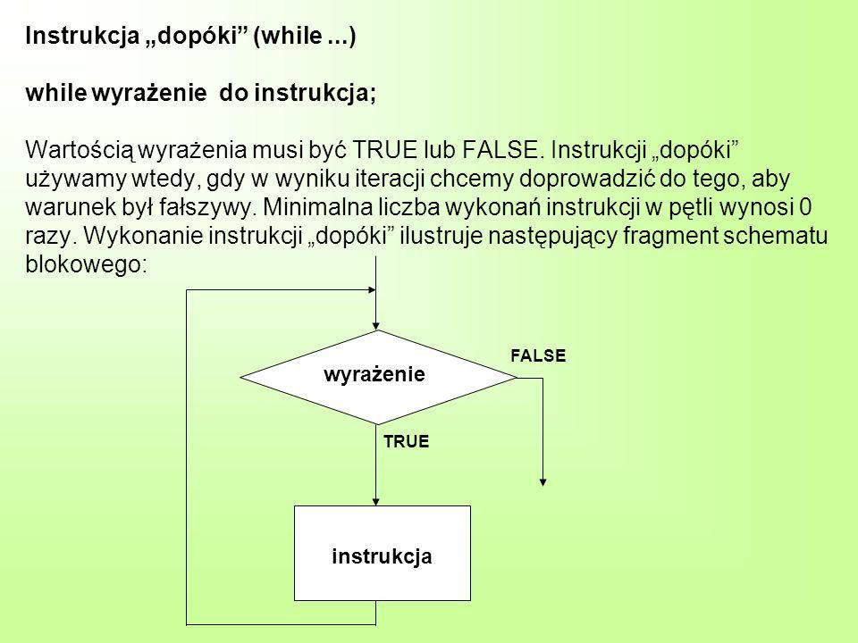 Instrukcja dopóki (while...) while wyrażenie do instrukcja; Wartością wyrażenia musi być TRUE lub FALSE.