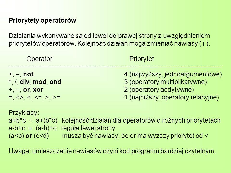 Priorytety operatorów Działania wykonywane są od lewej do prawej strony z uwzględnieniem priorytetów operatorów.